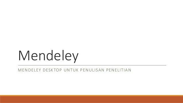 Mendeley MENDELEY DESKTOP UNTUK PENULISAN PENELITIAN