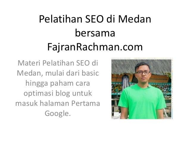 Pelatihan SEO di Medan bersama FajranRachman.com Materi Pelatihan SEO di Medan, mulai dari basic hingga paham cara optimas...