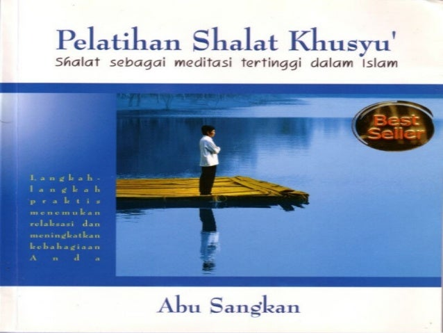 PELATIHAN SHALAT KHUSYU'shalat sebagai meditasi tertinggi dalam                Islam         Abu        Abu       Sangkan ...