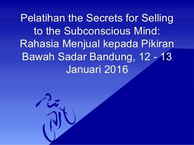 Pelatihan the Secrets for Selling to the Subconscious Mind: Rahasia Menjual kepada Pikiran Bawah Sadar Bandung, 12 - 13 Ja...