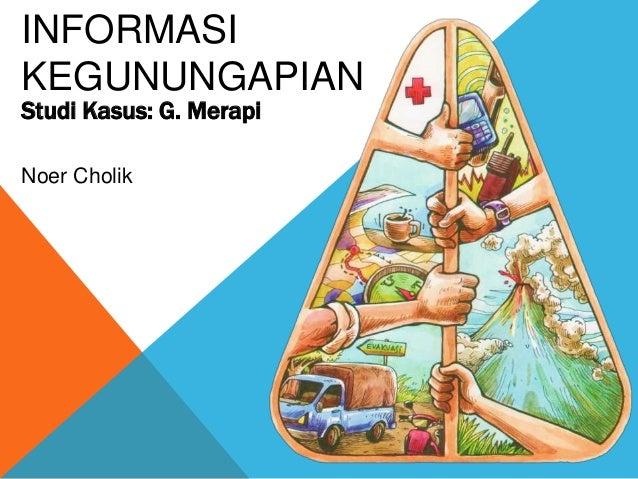 INFORMASI KEGUNUNGAPIAN Studi Kasus: G. Merapi Noer Cholik