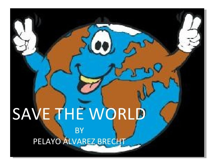 SAVE THE WORLD BY PELAYO ÁLVAREZ BRECHT