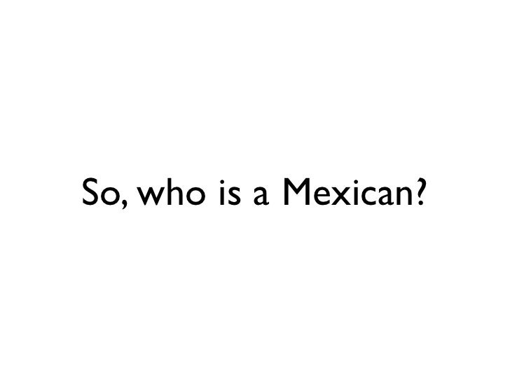 So, who is a Mexican?