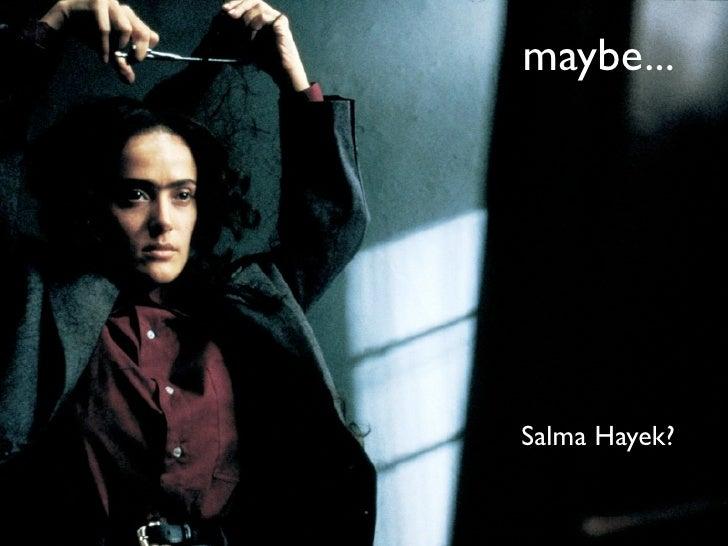 maybe...  maybe...                • Salma Hayek?