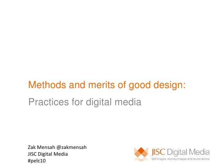 Methods and merits of good design:<br />Practices for digital media <br />Zak Mensah @zakmensah<br />JISC Digital Media<br...