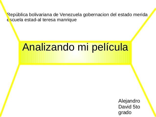 República bolivariana de Venezuela gobernacion del estado merida escuela estad-al teresa manrique  Analizando mi película ...