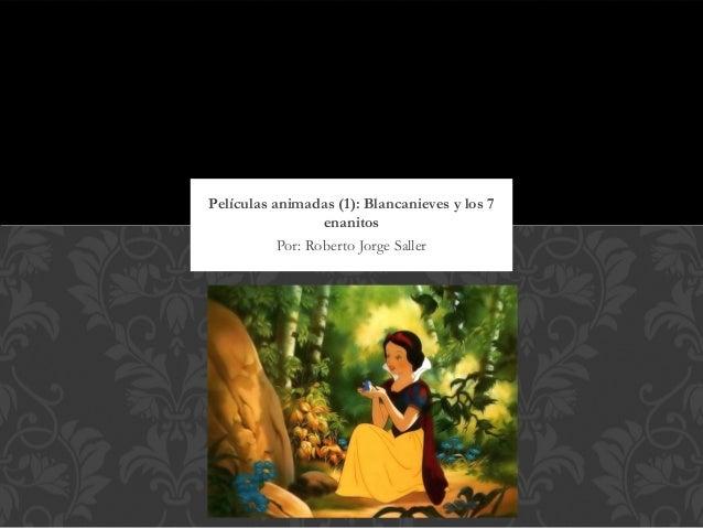 Películas animadas (1): Blancanieves y los 7                  enanitos           Por: Roberto Jorge Saller