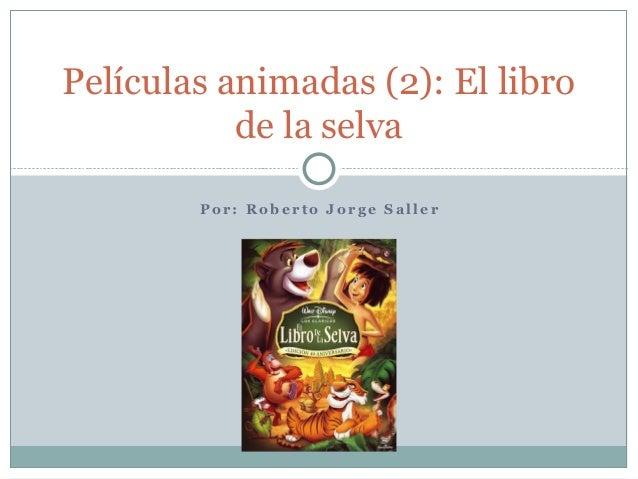 Películas animadas (2): El libro           de la selva        Por: Roberto Jorge Saller