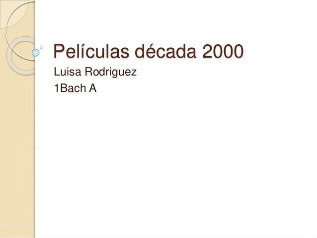 Películas década 2000 Luisa Rodriguez 1Bach A
