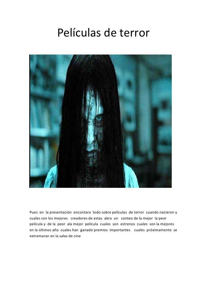 Películas de terrorPues en la presentación encontara todo sobre películas de terror cuando nacieron ycuales con los mejore...