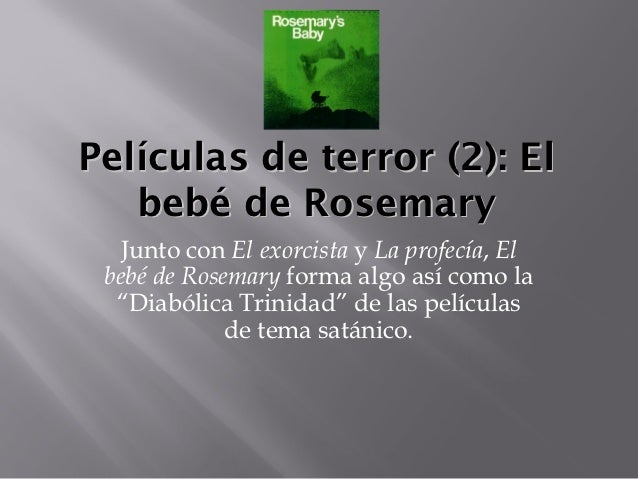 Películas de terror (2): El   bebé de Rosemary   Junto con El exorcista y La profecía, El bebé de Rosemary forma algo así ...