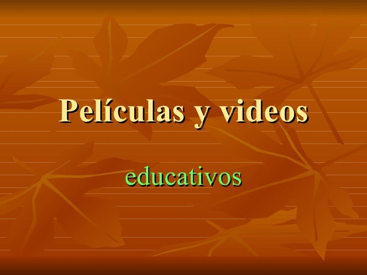 Películas y videos    educativos