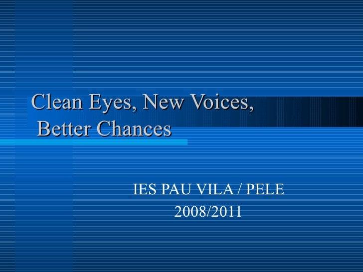 Clean Eyes, New Voices,  Better Chances IES PAU VILA / PELE 2008/2011