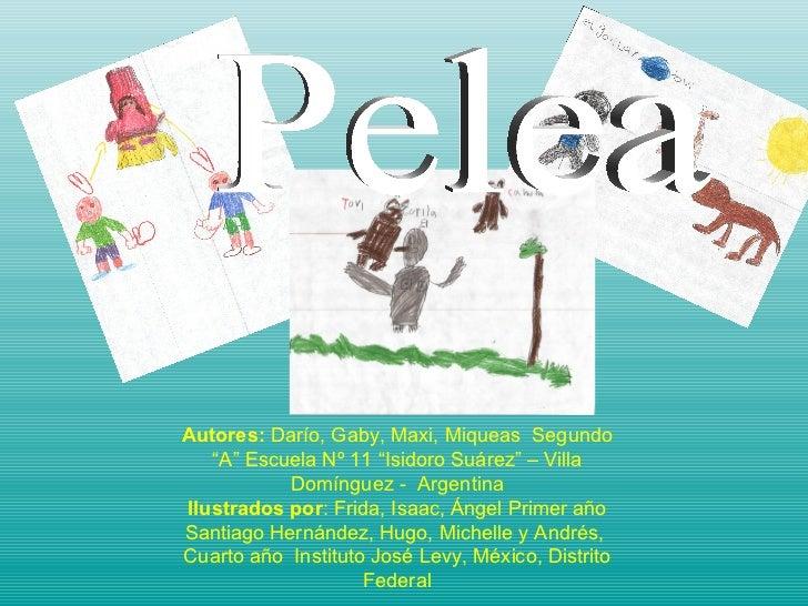 "Autores:  Darío, Gaby, Maxi, Miqueas  Segundo ""A"" Escuela Nº 11 ""Isidoro Suárez"" – Villa Domínguez -  Argentina Ilustrados..."