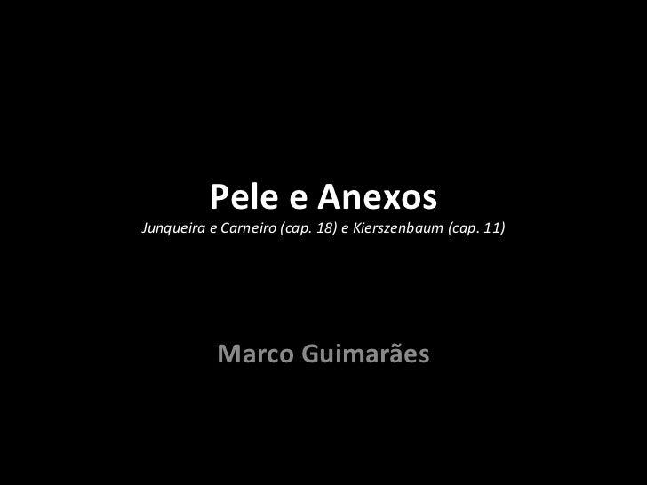 Pele e AnexosJunqueira e Carneiro (cap. 18) e Kierszenbaum (cap. 11)           Marco Guimarães