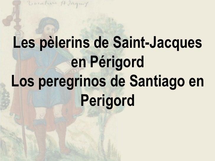 Les pèlerins de Saint-Jacques         en PérigordLos peregrinos de Santiago en           Perigord