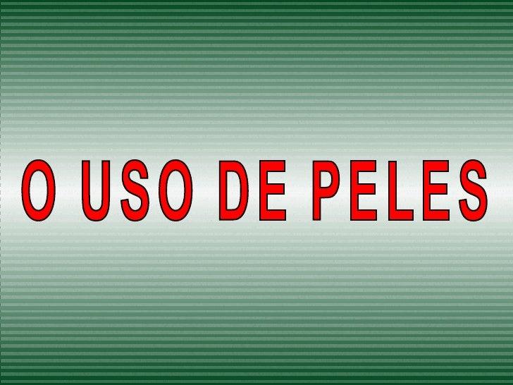 O USO DE PELES