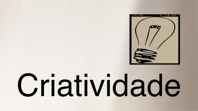 RIATIVIDADE NA PROPAGANDA Criatividade precisa de CULTURA. Criatividade precisa de EMPENHO. Criatividade precisa de BRIEFI...