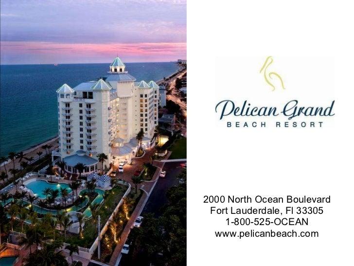 2000 North Ocean Boulevard Fort Lauderdale, Fl 33305 1-800-525-OCEAN www.pelicanbeach.com