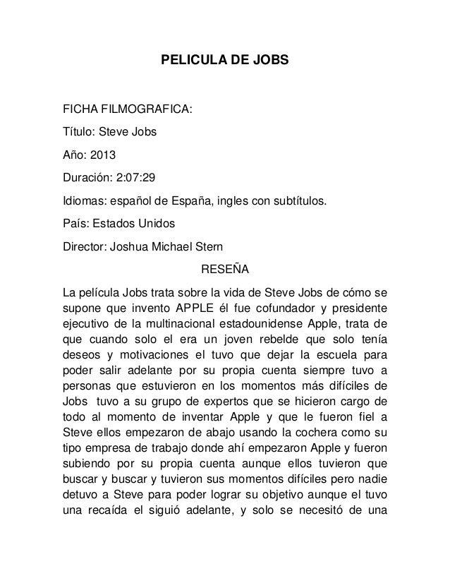 PELICULA DE JOBS FICHA FILMOGRAFICA: Título: Steve Jobs Año: 2013 Duración: 2:07:29 Idiomas: español de España, ingles con...