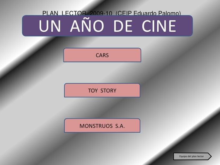 PLAN LECTOR 2009-10 (CEIP Eduardo Palomo)  UN AÑO DE CINE                CARS                  TOY STORY               MON...