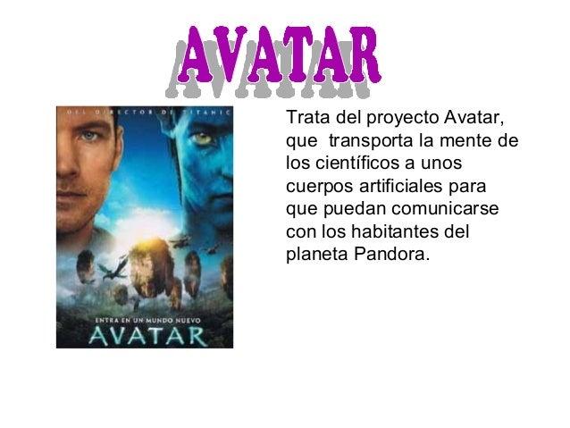 Trata del proyecto Avatar,que transporta la mente delos científicos a unoscuerpos artificiales paraque puedan comunicarsec...