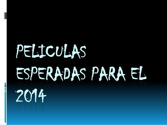 PELICULAS ESPERADAS PARA EL 2014