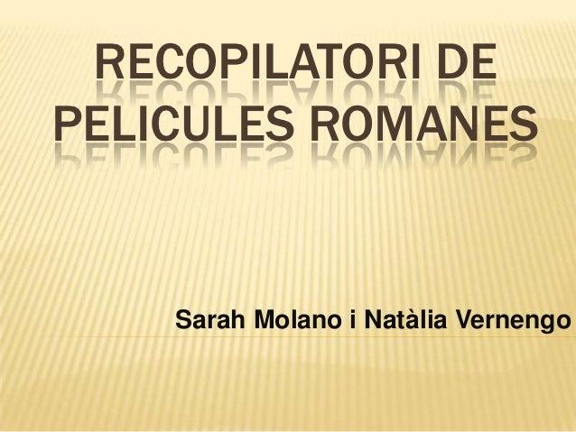 RECOPILATORI DEPELICULES ROMANES    Sarah Molano i Natàlia Vernengo