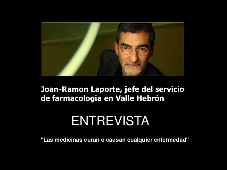 """Joan-Ramon Laporte, jefe del serviciode farmacología en Valle Hebrón          ENTREVISTA""""Las medicinas curan o causan cual..."""