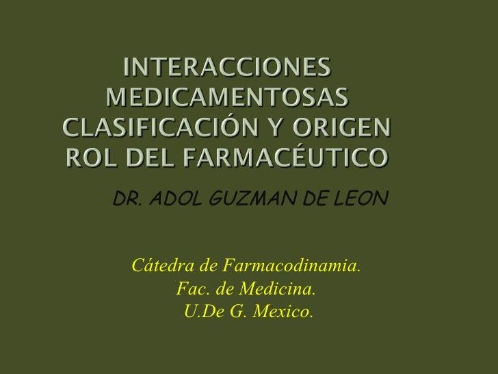 DR. ADOL GUZMAN DE LEON Cátedra de Farmacodinamia.  Fac. de Medicina.  U.De G. Mexico.
