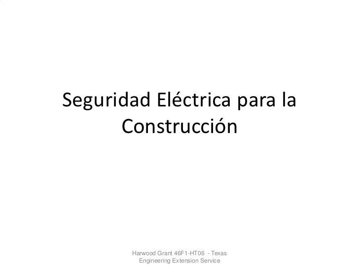 Seguridad Eléctrica para la      Construcción        Harwood Grant 46F1-HT06 - Texas          Engineering Extension Service