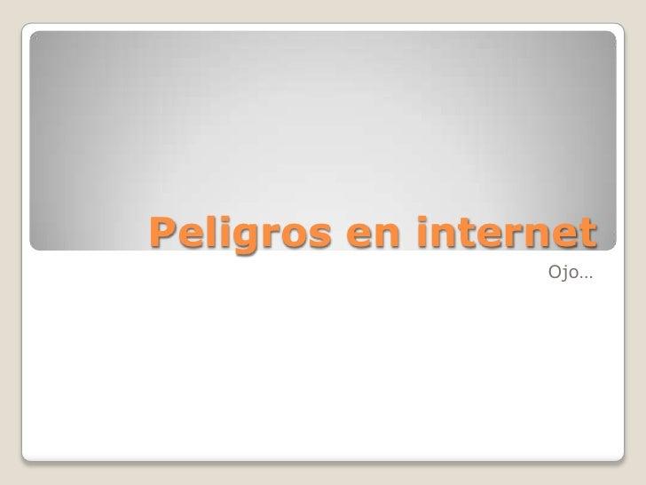 Peligros en internet                 Ojo…