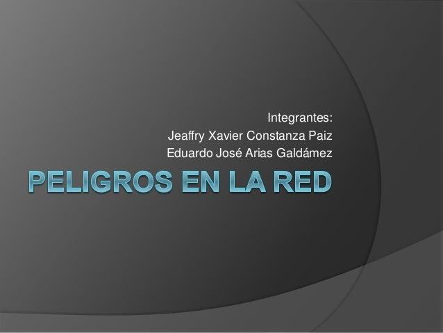 Integrantes: Jeaffry Xavier Constanza Paiz Eduardo José Arias Galdámez