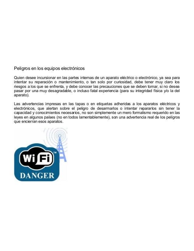 Peligros en los equipos electrónicosQuien desee incursionar en las partes internas de un aparato eléctrico o electrónico, ...