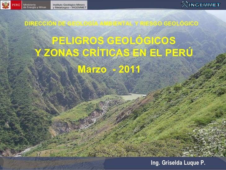 DIRECCIÓN DE GEOLOGÍA AMBIENTAL Y RIESGO GEOLÓGICO     PELIGROS GEOLÓGICOS  Y ZONAS CRÍTICAS EN EL PERÚ               Marz...