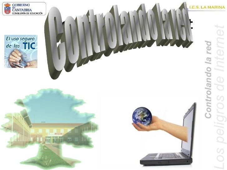 Los peligros de Internet Los peligros de Internet   Controlando la red Controlando la red