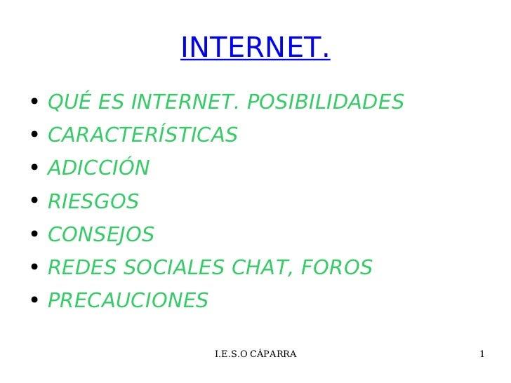 INTERNET. <ul><li>QUÉ ES INTERNET. POSIBILIDADES </li></ul><ul><li>CARACTERÍSTICAS </li></ul><ul><li>ADICCIÓN </li></ul><u...
