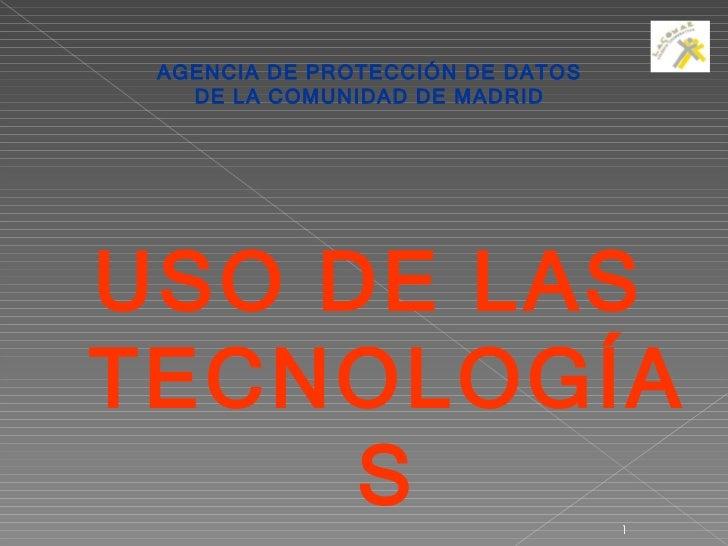 AGENCIA DE PROTECCIÓN DE DATOS DE LA COMUNIDAD DE MADRID USO DE LAS TECNOLOGÍAS