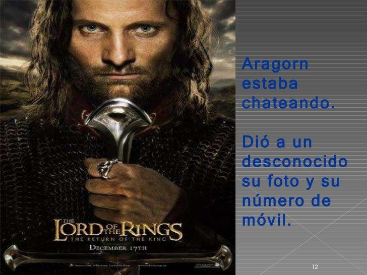 Aragorn estaba chateando.  Dió a un desconocido su foto y su número de móvil.