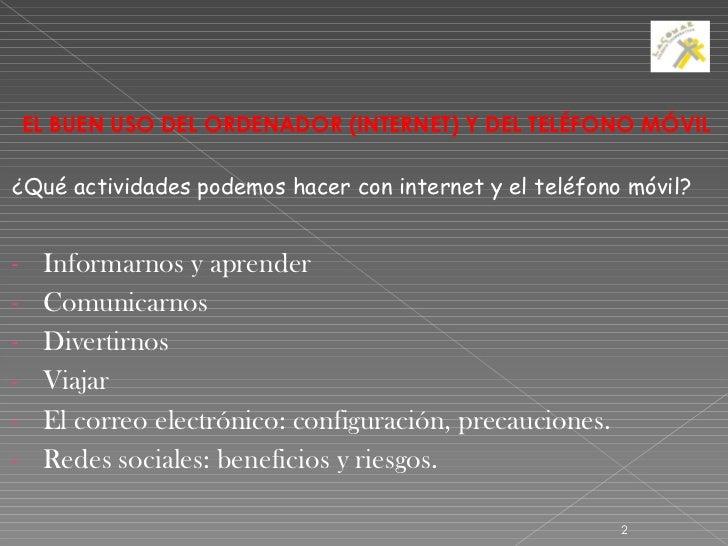 <ul><li>EL BUEN USO DEL ORDENADOR (INTERNET) Y DEL TELÉFONO MÓVIL </li></ul><ul><li>¿Qué actividades podemos hacer con int...