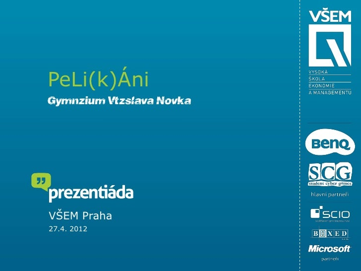 PeLi(k)ÁniGymnázium Vítězslava NovákaVŠEM Praha27.4. 2012