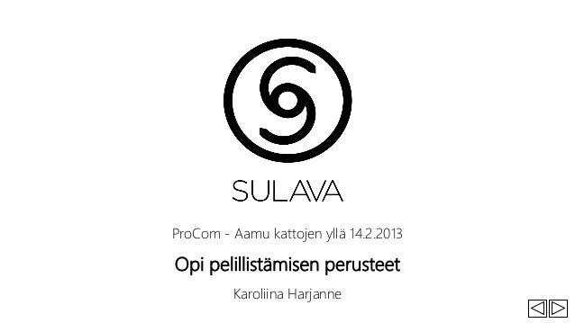 ProCom - Aamu kattojen yllä 14.2.2013Opi pelillistämisen perusteet         Karoliina Harjanne