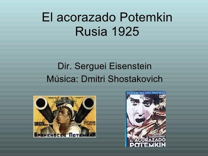 El acorazado Potemkin Rusia 1925 Dir. Serguei Eisenstein Música: Dmitri Shostakovich