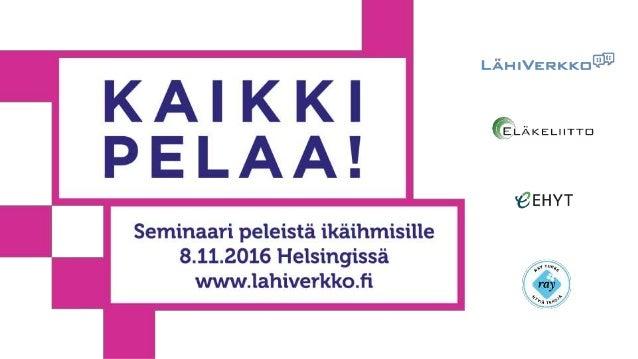Suora lähetys 8.11.2016 ja tallenne sivuilla: www.lähiverkko.fi/peliseminaari Lähetyksen toteuttaa KuntaTV