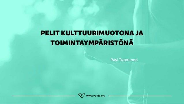 PELIT KULTTUURIMUOTONA JA TOIMINTAYMPÄRISTÖNÄ Pasi Tuominen