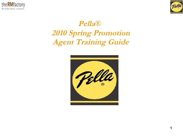 Pella ®   2010 Spring Promotion Agent Training Guide