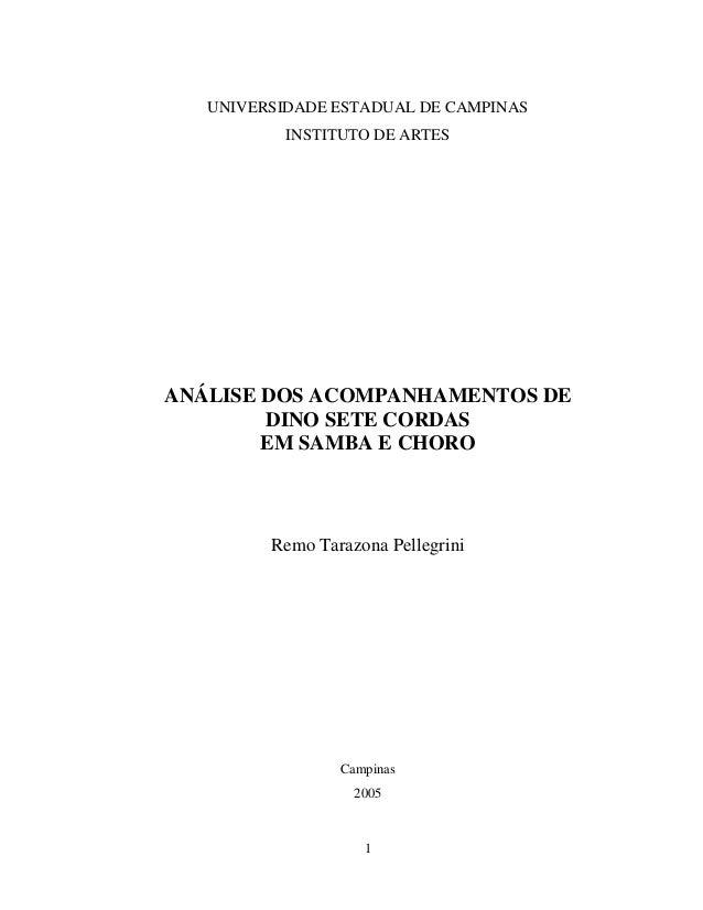 1 UNIVERSIDADE ESTADUAL DE CAMPINAS INSTITUTO DE ARTES ANÁLISE DOS ACOMPANHAMENTOS DE DINO SETE CORDAS EM SAMBA E CHORO Re...