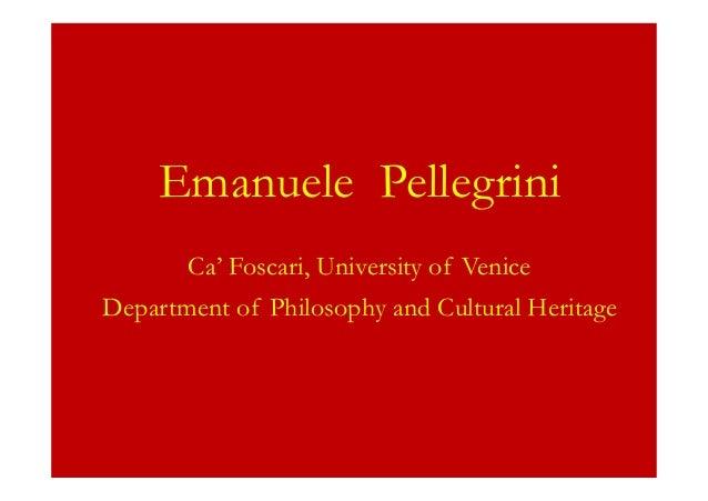 ! ! ! Emanuele Pellegrini ! Ca' Foscari, University of Venice Department of Philosophy and Cultural Heritage !