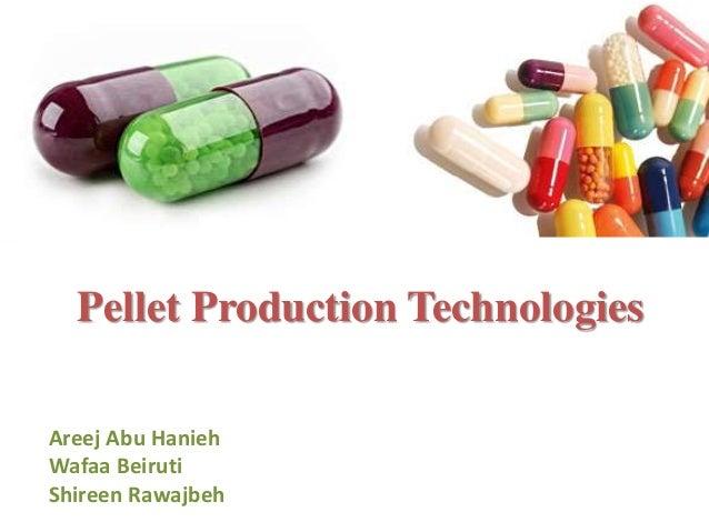 Pellet Production Technologies Areej Abu Hanieh Wafaa Beiruti Shireen Rawajbeh
