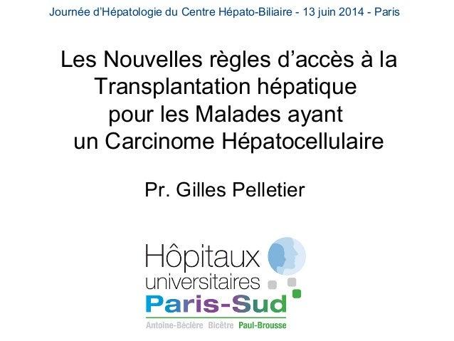 Journée d'Hépatologie du Centre Hépato-Biliaire - 13 juin 2014 - Paris  Les Nouvelles règles d'accès à la  Transplantation...